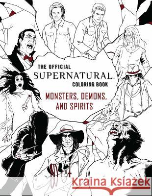 The Official Supernatural Coloring Book: Monsters, Demons, and Spirits Insight Editions 9781683830283