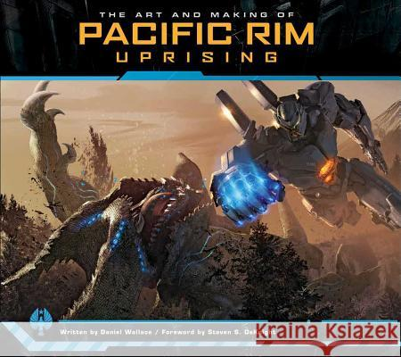 The Art and Making of Pacific Rim Uprising Daniel Wallace 9781683831143