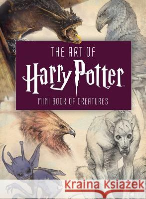 The Art of Harry Potter: Mini Book of Creatures Insight Editions 9781683834571