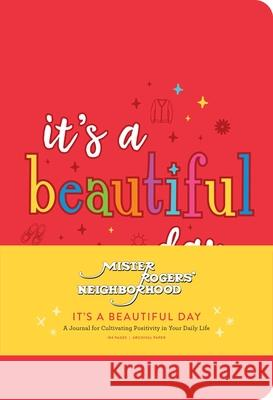 Mister Rogers' Neighborhood: It's a Beautiful Day: A Journal for Cultivating Positivity in Your Daily Life Insight Editions 9781683838241