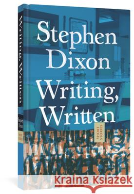 Writing, Written Stephen Dixon 9781683961727