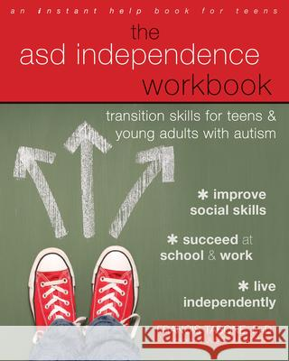 The Asd Independence Workbook: Transition Skills for Teens and Young Adults with Autism Francis Tabone 9781684030644