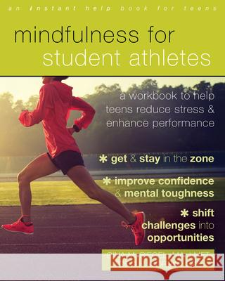 Mindfulness for Student Athletes: A Workbook to Help Teens Reduce Stress and Enhance Performance Gina M. Biegel Todd H. Corbin 9781684030798