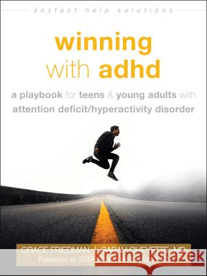 Winning with ADHD: A Playbook for Teens and Young Adults with Attention Deficit Hyperactivity Disorder Grace Friedman Sarah Cheyette Stephen Hinshaw 9781684031658