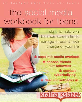 The Social Media Workbook for Teens: Skills to Help You Balance Screen Time, Manage Stress, and Take Charge of Your Life Goali Saed Gina M. Biegel 9781684031900