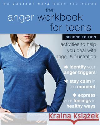 The Anger Workbook for Teens: Activities to Help You Deal with Anger and Frustration Raychelle Cassada Lohmann Julia V. Taylor 9781684032457