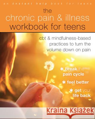 The Chronic Pain and Illness Workbook for Teens: CBT and Mindfulness-Based Practices to Turn the Volume Down on Pain Rachel Zoffness Elliot J. Krane 9781684033522