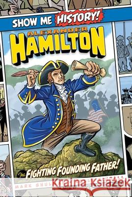 Alexander Hamilton: The Fighting Founding Father! Mark Shulman Kelly Tindall John Roshell 9781684125432 Portable Press