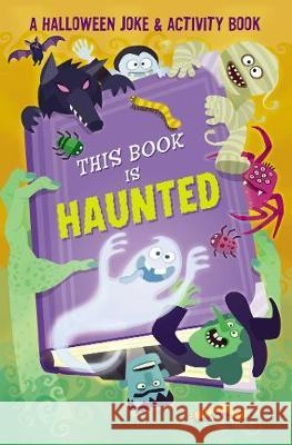 This Book Is Haunted!: A Halloween Joke & Activity Book Editors of Silver Dolphin Books          Eric Hanson 9781684127153