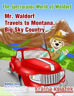The Spectacular World of Waldorf: Mr. Waldorf Travels to Montana, Big Sky Country Barbara Terry Beth Ann Stifflemire 9781684192588