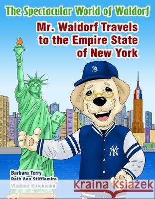 The Spectacular World of Waldorf: Mr. Waldorf Travels to the Empire State of New York Barbara Terry Beth Ann Stifflemire 9781684192601