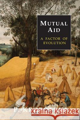Mutual Aid: A Factor of Evolution Peter Kropotkin 9781684220700