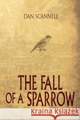 The Fall of a Sparrow Dan Scannell 9781684330799