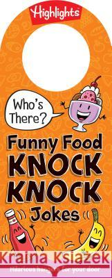 Who's There? Funny Food Knock-Knock Jokes Highlights 9781684372560