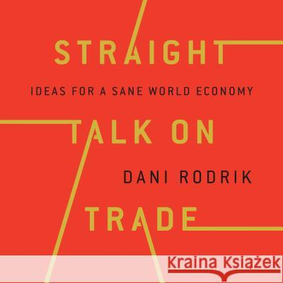Straight Talk on Trade: Ideas for a Sane World Economy - audiobook  9781684412327