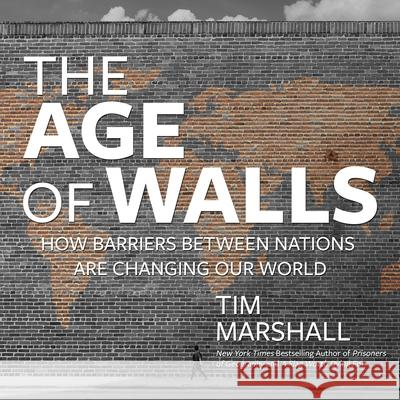 The Age of Walls: How Barriers Between Nations Are Changing Our World - audiobook Tim Marshall 9781684413867