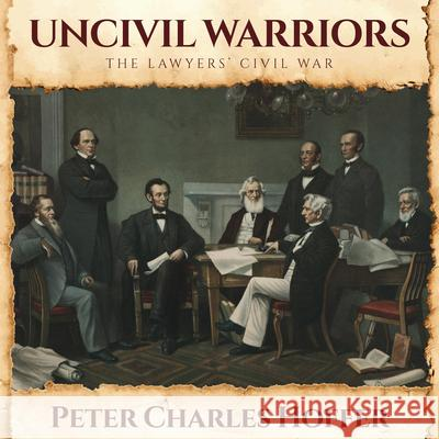 Uncivil Warriors: The Lawyers' Civil War - audiobook Peter Charles Hoffer Joe Barrett 9781684415687
