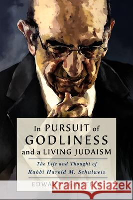 In Pursuit of Godliness: The Life and Thought of Rabbi Harold M. Schulweis  9781684424344