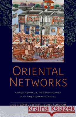 Oriental Networks : Culture, Commerce, and Communication in the Long Eighteenth Century  9781684482719