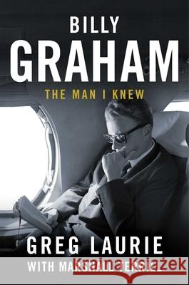 Billy Graham: The Man I Knew Greg Laurie 9781684510597