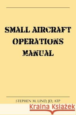 Small Aircraft Operations Manual Stephen M 9781684562343