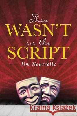 This Wasn't in the Script Jim Neutrelle 9781684565108