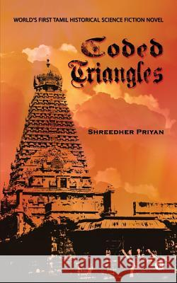 Coded Triangles: World's First Tamil Historical Science Fiction Novel Shreedher Priyan 9781684660711
