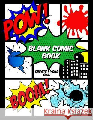 Blank Comic Book: Create Your Own: A Large Notebook of Blank Comic Frames for Kids and Adults to Draw Comics and Journal Denami Studio Fun Publications 9781686003929