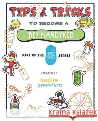 Tips and Tricks to Become a DIY Handykid: Part of the Here's How You Can Too! Series Daniel Wk Seow Lingxiao Guan Nurul Iliana 9781686057403