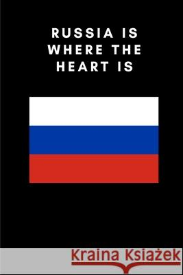 Russia is where the heart is: Country Flag A5 Notebook to write in with 120 pages Travel Journal Publishers 9781686195648