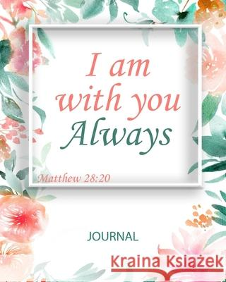 I Am with you Always: Matthew 28:20 - Inspirational Notebook Journal Diary - 8x10 inch - 100 lined pages Elisabeth J. Green 9781686308963