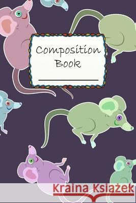 Composition Book: Cute Mouse Composition Book to write in - Wide Ruled Book - animal life Robimo Press 9781686511769