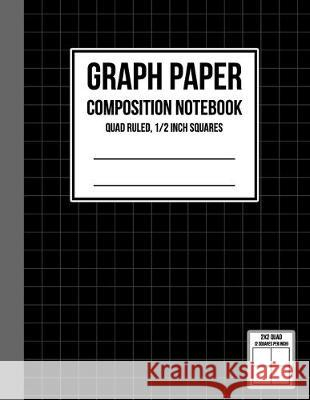 Graph Paper Notebook 1/2 inch Squares: Graph Paper Composition Notebook, Graph Book for Math, Graph Paper Notebook for Student, Math Composition Noteb Roger Wells 9781686552069
