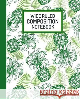 Wide Ruled Composition Notebook: Cute Tropical Pineapple Blank Lined Journal - A School Workbook for Teens Kids Girls for Home School College for Writ Pure Pineapple Press 9781686833137