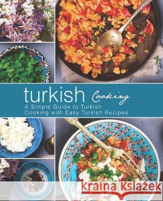 Turkish Cooking: A Simple Guide to Turkish Cooking with Easy Turkish Recipes (2nd Edition) Booksumo Press 9781687141415