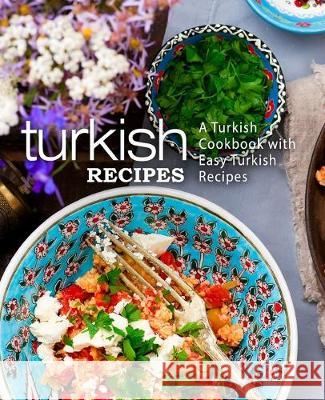 Turkish Recipes: A Turkish Cookbook with Easy Turkish Recipes (2nd Edition) Booksumo Press 9781687141446