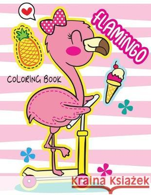 Flamingo Coloring Book: A Collection of Amazing Flamingo Set Designs for Kids Boys and girls John Negrete 9781687261854
