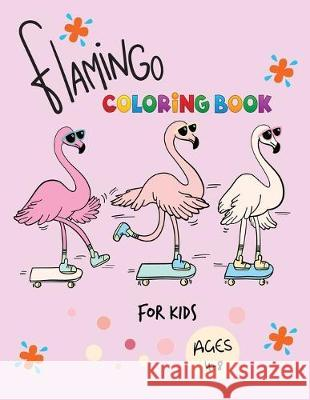 Flamingo Coloring Book for kids Ages 4-8: Easy and Fun Coloring Page for Toddlers Kids Ages 2-4, 4-8, Boys and Girls Amber Landis 9781687267818