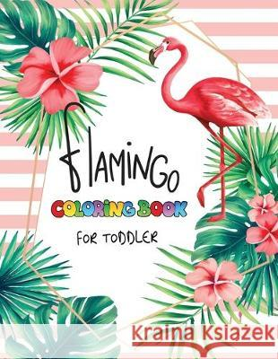 Flamingo Coloring Book For Toddler: 30 Cute Flamingo to Color For Relaxation Karen Lewis 9781687271846