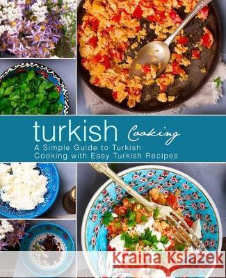 Turkish Cooking: A Simple Guide to Turkish Cooking with Easy Turkish Recipes (3rd Edition) Booksumo Press 9781687680662