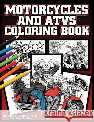 Motorcycle And ATVs Coloring Book: Vintage Cycles, Dirt Bikes and Four Wheelers Toptier Coloring Books 9781687726032