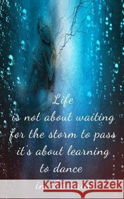Life is not about waiting for the storm to pass it's about learning to dance in the rain: Inspiring Motivational Ballet Dancers in the rain writing jo Motivate Quotes Press 9781688295742