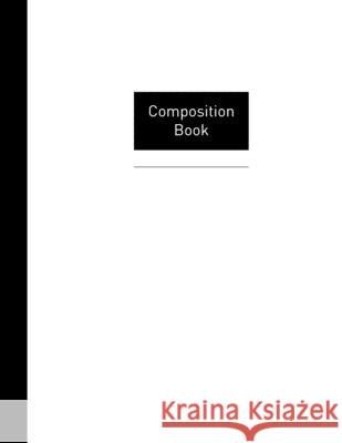 Composition book: Black and white composition notebook, ruled paper, 120 pages, 60 sheets (8.5 x 11 in. Large notebooks) Journals &. Notebooks 9781688522503