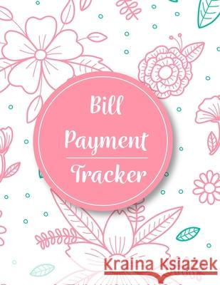 Bill Payment Tracker: Bill Payment Organizer, Bill Payment Checklist. Month Bill Organizer Tracker Keeper Budgeting Financial Planning Journ Agnes J. Sellers 9781688734791