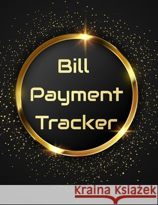 Bill Payment Tracker: Bill Payment Organizer, Bill Payment Checklist. Month Bill Organizer Tracker Keeper Budgeting Financial Planning Journ Agnes J. Sellers 9781688734821