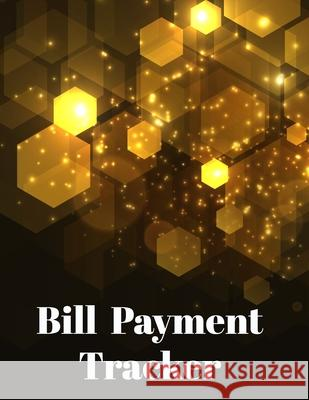 Bill Payment Tracker: Bill Payment Organizer, Bill Payment Checklist. Month Bill Organizer Tracker Keeper Budgeting Financial Planning Journ Agnes J. Sellers 9781688734845