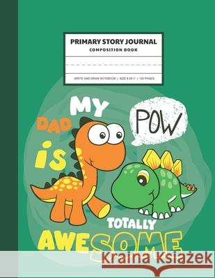 Primary Story Journal Composition Book: Awesome Dinoaur - Grades k-2 Notebook - Creative Story Journal Draw and Write - Handwriting Practice Primary - Willie Prints 9781689096683