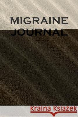 Migraine Journal: Chronic Headache and Migraine pain Journal - Tracking headache triggers, symptoms and pain relief options. Elia J. Bakers 9781689107815