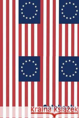 Notebook: 120-page, 6x9 Betsy Ross Flag John P. Roche 9781689129855