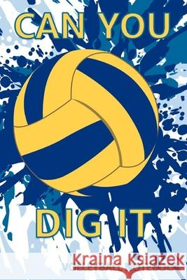 Can You Dig It Volleyball Notebook: Volleyball Gifts For Team Players: Lined And Dot Grid Composition Book O'Rourke Spor 9781689221153